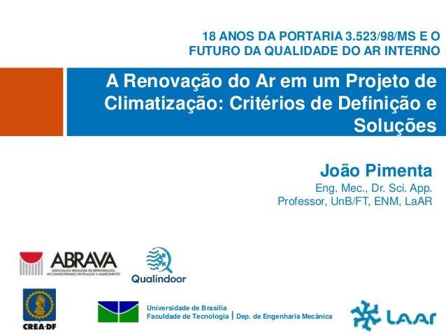 João Pimenta Eng. Mec., Dr. Sci. App. Professor, UnB/FT, ENM, LaAR A Renovação do Ar em um Projeto de Climatização: Critér...