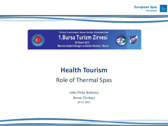 European Spas                               Association Health TourismRole of Thermal Spas    João Pinto Barbosa      Burs...