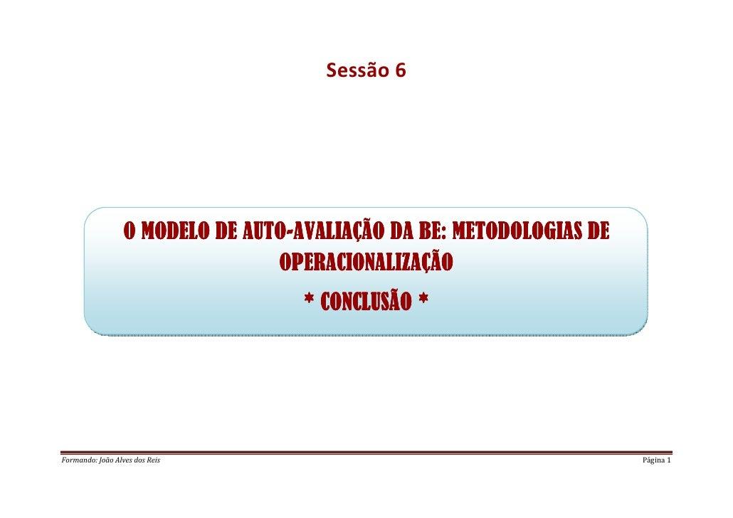 Sessão 6                                   AUTO-                   O MODELO DE AUTO-AVALIAÇÃO DA BE: METODOLOGIAS DE      ...