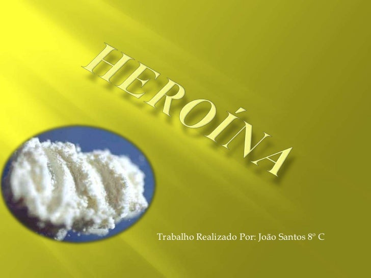 heroína<br />Trabalho Realizado Por: João Santos 8º C<br />
