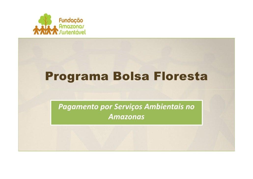 Programa Bolsa Floresta   Pagamento por Serviços Ambientais no              Amazonas