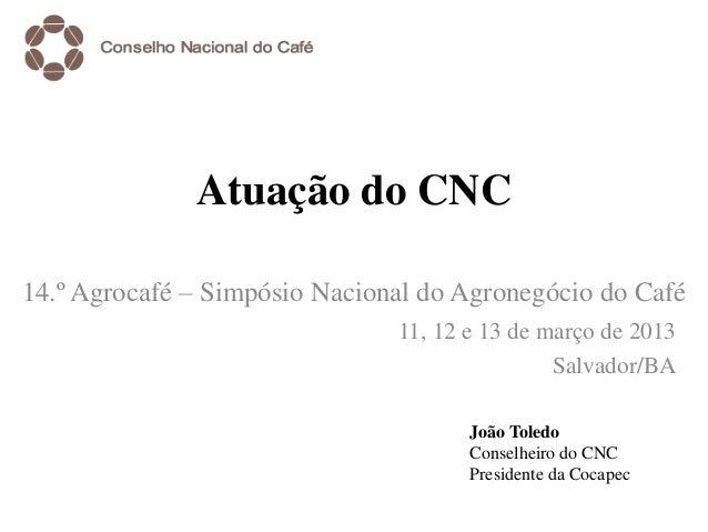 Atuação do CNC14.º Agrocafé – Simpósio Nacional do Agronegócio do Café                               11, 12 e 13 de março ...
