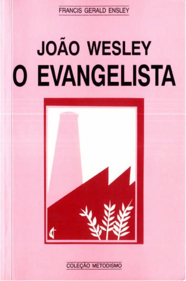 João Wesley, o Evangelista Do original: John Wesley Evangelist © 1958, Methodist Evangelistic Materiais © 1992, Imprensa M...