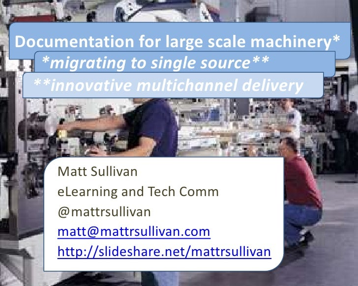 Documentation for large scale machinery*   *migrating to single source**  **innovative multichannel delivery     Matt Sull...