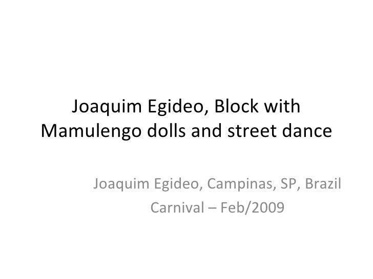 Joaquim Egideo, Block with Mamulengo dolls and street dance Joaquim Egideo, Campinas, SP, Brazil Carnival – Feb/2009