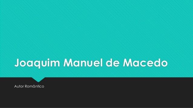Joaquim Manuel de Macedo  Autor Romântico