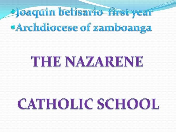 Joaquin belisario  first year<br />Archdiocese of zamboanga<br />THE NAZARENE <br />  CATHOLIC SCHOOL    <br />
