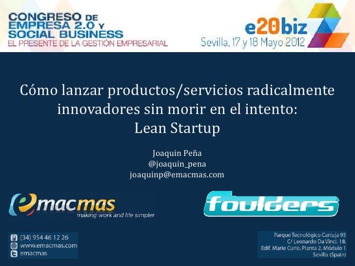 Cómo lanzar productos/servicios radicalmente    innovadores sin morir en el intento:               Lean Startup           ...