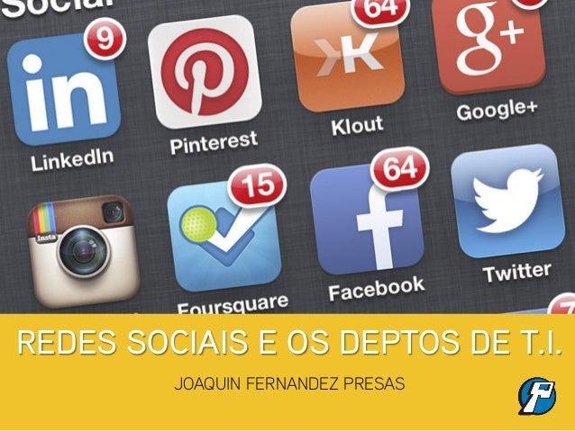 REDES SOCIAIS E OS DEPTOS DE T.I.JOAQUIN FERNANDEZ PRESAS