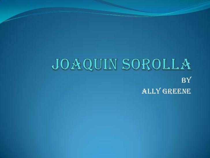 Joaquin Sorolla<br />By<br />Ally Greene<br />