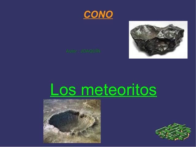 CONO  Autor : JOAQUÍNLos meteoritos