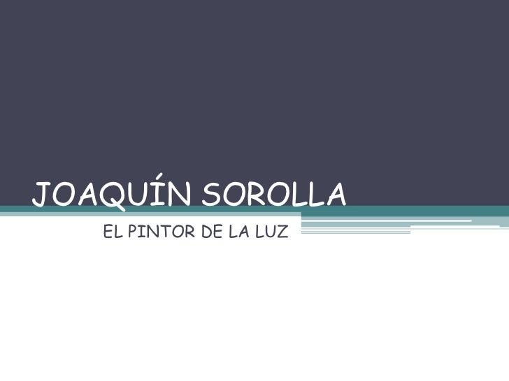 JOAQUÍN SOROLLA   EL PINTOR DE LA LUZ