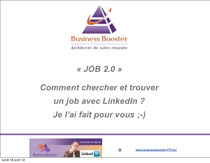 « JOB 2.0 »                    Comment chercher et trouver                       un job avec LinkedIn ?                   ...