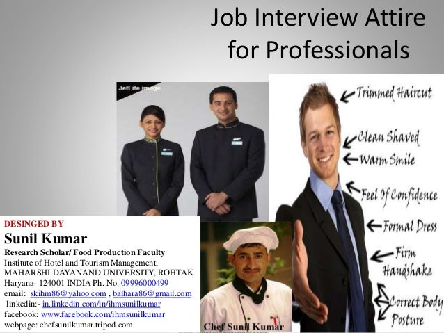 Job Interview Attire for Professionals DESINGED BY Sunil Kumar Research Scholar/ Food Production Faculty Institute of Hote...