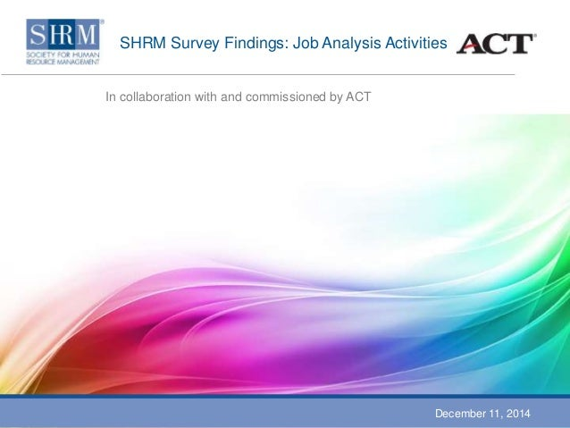 SHRM Survey Findings: Job Analysis Activities  In collaboration with and commissioned by ACT  December 11, 2014