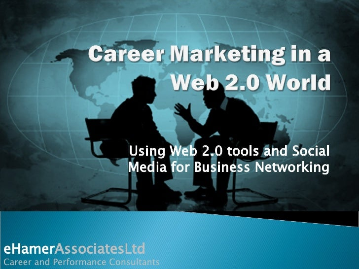 Using Web 2.0 tools and Social Media for Business Networking eHamer AssociatesLtd Career and Performance Consultants