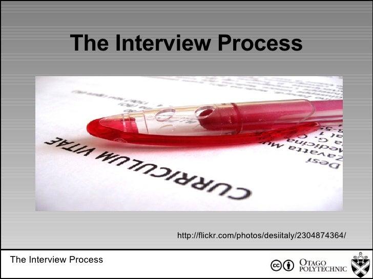 The Interview Process The Interview Process http://flickr.com/photos/desiitaly/2304874364/