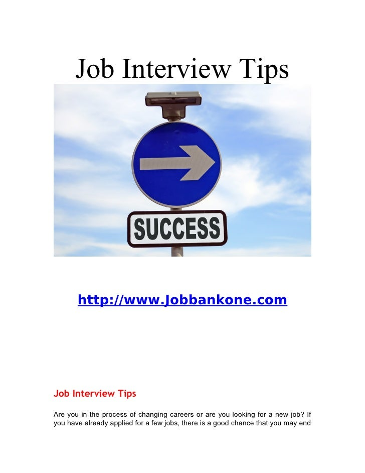 Job Interview Tips            http://www.Jobbankone.com     Job Interview Tips  Are you in the process of changing careers...