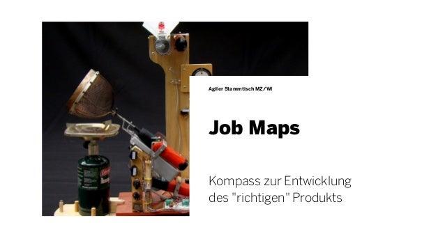 """Job Maps Agiler Stammtisch MZ/WI Kompass zur Entwicklung des """"richtigen"""" Produkts"""