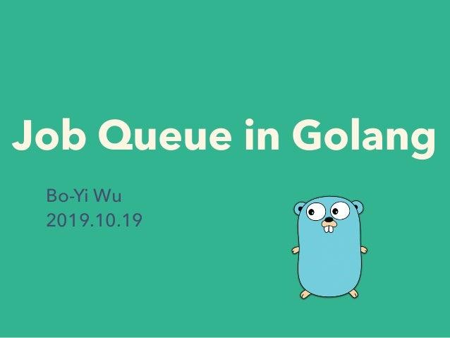 Job Queue in Golang Bo-Yi Wu 2019.10.19