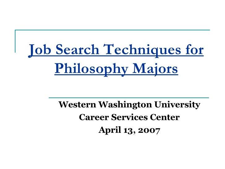 Job Search Techniques for Philosophy Majors Western Washington University Career Services Center April 13, 2007
