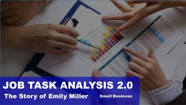 JOB TASK ANALYSIS 2.0 The Story of Emily Miller Small Business