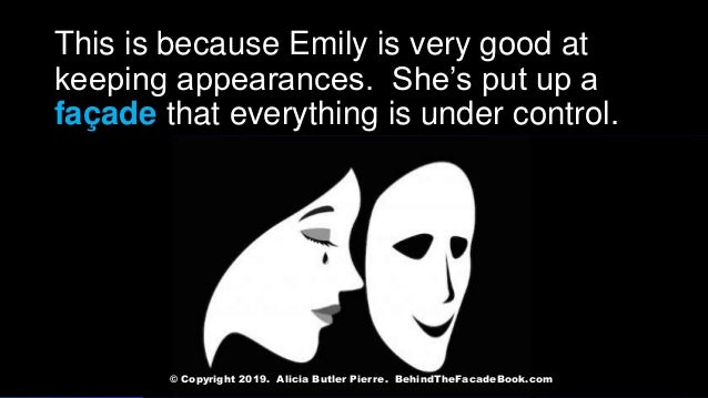 This is because Emily is very good at keeping appearances. She's put up a façade that everything is under control. © Copyr...