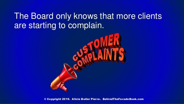 The Board only knows that more clients are starting to complain. © Copyright 2019. Alicia Butler Pierre. BehindTheFacadeBo...