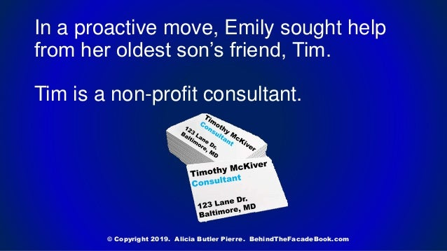 In a proactive move, Emily sought help from her oldest son's friend, Tim. Tim is a non-profit consultant. © Copyright 2019...