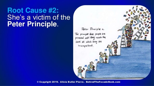 Root Cause #2: She's a victim of the Peter Principle. © Copyright 2019. Alicia Butler Pierre. BehindTheFacadeBook.com
