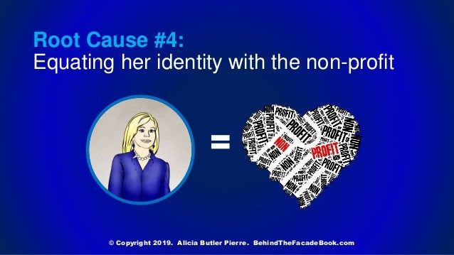 Root Cause #4: Equating her identity with the non-profit = © Copyright 2019. Alicia Butler Pierre. BehindTheFacadeBook.com