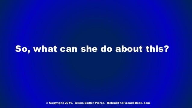So, what can she do about this? © Copyright 2019. Alicia Butler Pierre. BehindTheFacadeBook.com