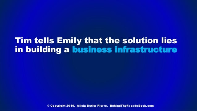 Tim tells Emily that the solution lies in building a business infrastructure © Copyright 2019. Alicia Butler Pierre. Behin...