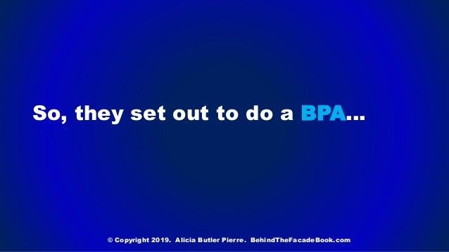 So, they set out to do a BPA… © Copyright 2019. Alicia Butler Pierre. BehindTheFacadeBook.com