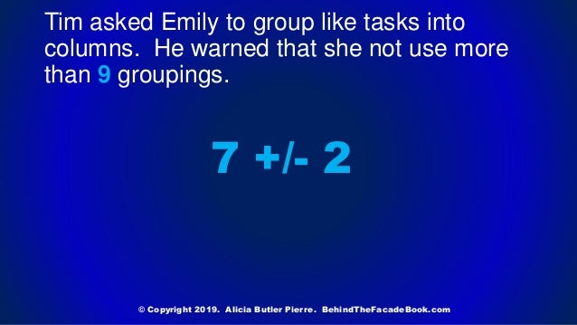 Tim asked Emily to group like tasks into columns. He warned that she not use more than 9 groupings. 7 +/- 2 © Copyright 20...