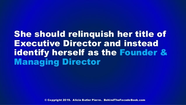 She should relinquish her title of Executive Director and instead identify herself as the Founder & Managing Director © Co...