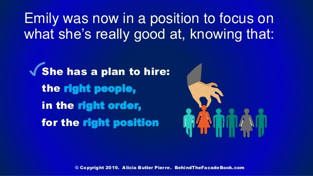 Emily was now in a position to focus on what she's really good at, knowing that: She has a plan to hire: the right people,...