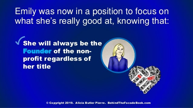 Emily was now in a position to focus on what she's really good at, knowing that: She will always be the Founder of the non...