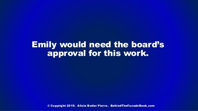 Emily would need the board's approval for this work. © Copyright 2019. Alicia Butler Pierre. BehindTheFacadeBook.com