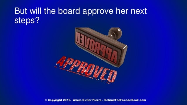 But will the board approve her next steps? © Copyright 2019. Alicia Butler Pierre. BehindTheFacadeBook.com