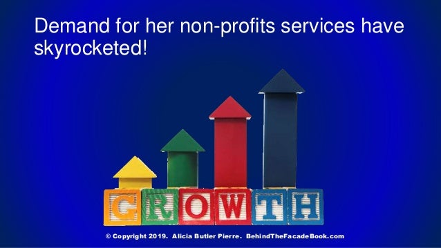 Demand for her non-profits services have skyrocketed! © Copyright 2019. Alicia Butler Pierre. BehindTheFacadeBook.com