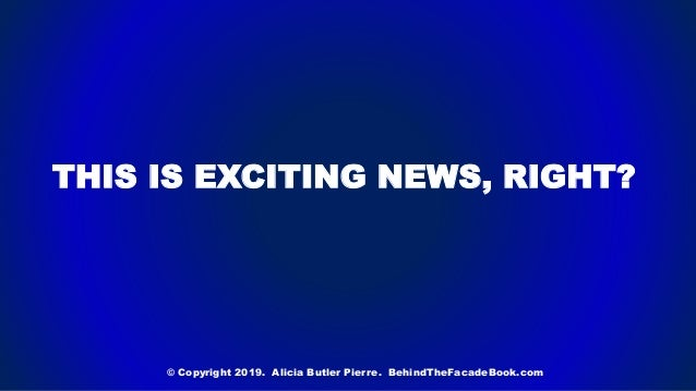 THIS IS EXCITING NEWS, RIGHT? © Copyright 2019. Alicia Butler Pierre. BehindTheFacadeBook.com