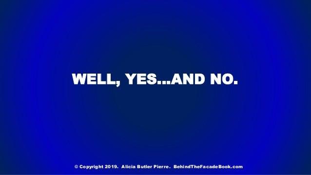 WELL, YES…AND NO. © Copyright 2019. Alicia Butler Pierre. BehindTheFacadeBook.com
