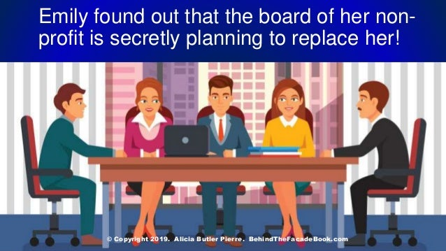 Emily found out that the board of her non- profit is secretly planning to replace her! © Copyright 2019. Alicia Butler Pie...