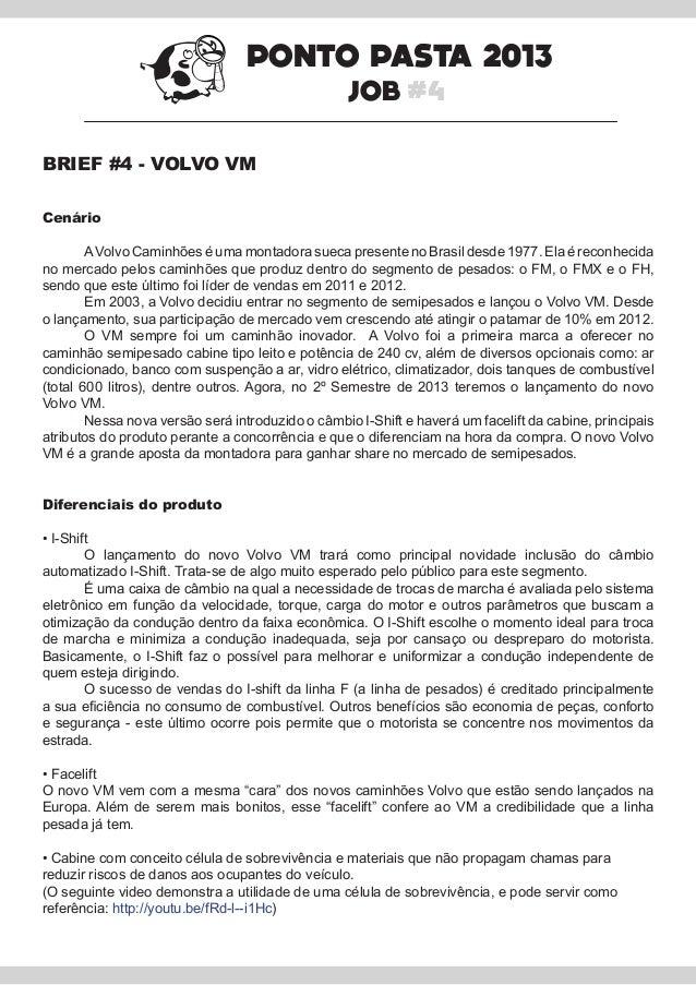 PONTO PASTA 2013 JOB #4 BRIEF #4 - VOLVO VM Cenário  A Volvo Caminhões é uma montadora sueca presente no Brasil desde 197...