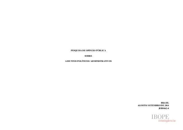 PESQUISA DE OPINIÃO PÚBLICA  SOBRE  ASSUNTOS POLÍTICOS/ ADMINISTRATIVOS  BRASIL  AGOSTO/ SETEMBRO DE 2014  JOB0462-4