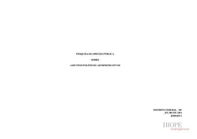 PESQUISA DE OPINIÃO PÚBLICA SOBRE ASSUNTOS POLÍTICOS/ ADMINISTRATIVOS DISTRITO FEDERAL - DF JULHO DE 2014 JOB0469-1