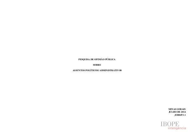 PESQUISA DE OPINIÃO PÚBLICA SOBRE ASSUNTOS POLÍTICOS/ ADMINISTRATIVOS MINAS GERAIS JULHO DE 2014 JOB0473-1
