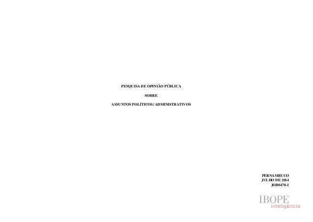 PESQUISA DE OPINIÃO PÚBLICA SOBRE ASSUNTOS POLÍTICOS/ ADMINISTRATIVOS PERNAMBUCO JULHO DE 2014 JOB0478-1