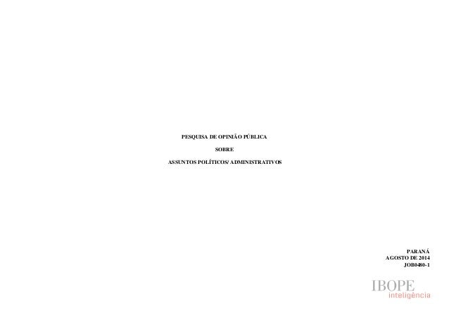 PESQUISA DE OPINIÃO PÚBLICA SOBRE ASSUNTOS POLÍTICOS/ ADMINISTRATIVOS PARANÁ AGOSTO DE 2014 JOB0480-1